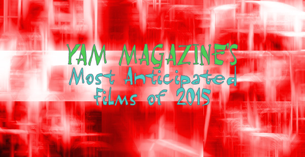 yammag-most-anticipated-films-2015